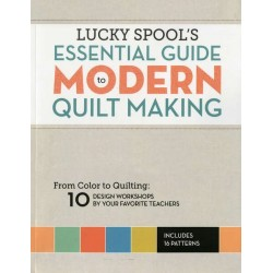 Glücklichen Spool Essential Guide to Making Modern Quilt